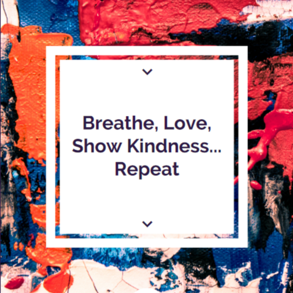 Breathe, Love, Show Kindness